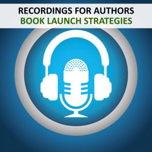 RECORDINGS - AUTHORS - BOOK LAUNCH STRATEGIES