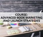Course: Advanced Book Marketing and Launch Strategies: Essential Tactics for Serious Authors