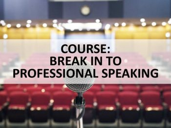 COURSE - BREAK IN TO PROFESSIONAL SPEAKING