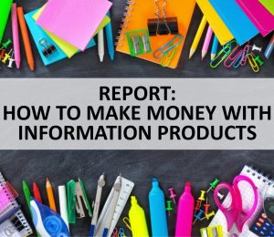 HOW TO MAKE MONEY WITH INFORMATION PRODUCTS