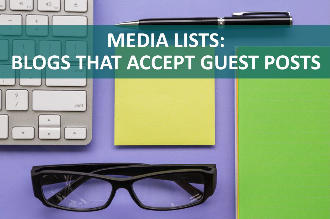 Media Lists: Blogs that Accept Guest Blog Posts